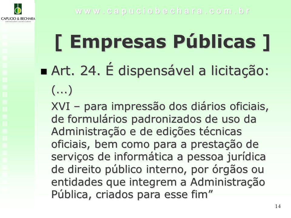 [ Empresas Públicas ] Art. 24. É dispensável a licitação: (...)